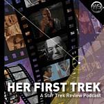 Her First Trek: A Star Trek Review Podcast