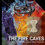 The Fire Caves - A Star Trek: Deep Space Nine Podcast