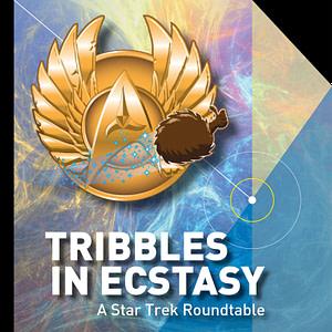 Tribbles in Ecstasy - A Star Trek Roundtable Podcast