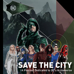 Save the City - A Podcast Dedicated to DC's Arrowverse