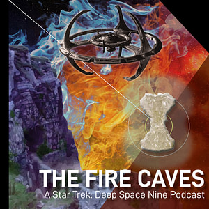 The Fire Caves - A Deep Space Nine podcast
